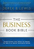 img - for The Business Book Bible: Everything You Need to Know to Write a Great Business Book book / textbook / text book
