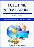 FULL-TIME INCOME SOURCE (2 in 1 Bundle): Affiliate Marketing, Amazon Associate, Make Money Online, AMAZON FBA and Selling on Amazon