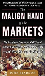 The malign hand of the markets: The Insidious Forces on Wall : the insidious forces on Wall Street that are destroying financial markets - and what we can do about it