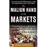 The Malign Hand of the Markets: The Insidious Forces on Wall Street that are Destroying Financial Markets - and What We Can Do About itby John Staddon