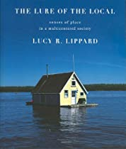 Free The Lure of the Local: Senses of Place in a Multicentered Society Ebooks & PDF Download