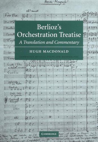 Berlioz's Orchestration Treatise: A Translation and Commentary (Cambridge Musical Texts and Monographs)
