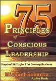 Michael Schantz 75 Principles of Conscious Leadership: Inspired Skills for 21st Century Business