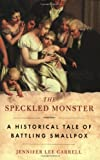 The Speckled Monster: a Historical Tale of Battling Smallpox (0452285070) by Jennifer Lee Carrell