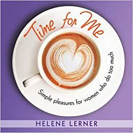 Time For Me: Simple Pleasures For Women Who Do Too Much