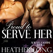 Proud to Serve Her: 1 Night Stand: Always a Marine, Book 4 | [Heather Long]