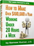 Start Your Own Law Practice:  Make Over $100,000 a Year Working Under 20 Hours a Week