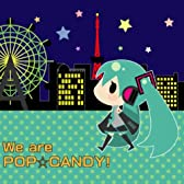 We Are Pop☆Candy! (Feat. 初音ミク)