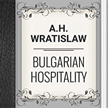 A.H. Wratislaw: Bulgarian Hospitality (       UNABRIDGED) by Albert Henry Wratislaw Narrated by Angelina Von Fritz