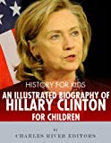 img - for History for Kids: An Illustrated Biography of Hillary Clinton for Children book / textbook / text book