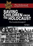 Saving Children from the Holocaust: The Kindertransport (The Holocaust Through Primary Sources)