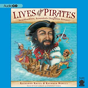 Lives of the Pirates: Swashbucklers, Scoundrels (Neighbors Beware!) | [Kathleen Krull, Kathryn Hewitt]