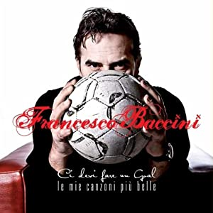 Francesco Baccini -  Ci Devi Fare Un Goal Le Mie Canzoni Piu Belle