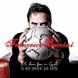 Francesco Baccini -  Ci Devi Fare Un Goal Le Mie Canzoni Piu Belle