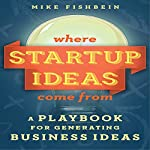 Where Startup Ideas Come From: A Playbook for Generating Business Ideas | Mike Fishbein