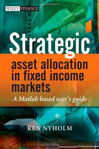 Strategic Asset Allocation in Fixed Income Markets: A MATLAB based user's guide (The Wiley Finance Series)