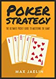 Poker Strategy: The Ultimate Pocket Guide to Take You From Beginner to Advanced in Texas Hold'em Poker Strategy – Reading Tells, Bluffing, Playing Professional and Winning Tournaments