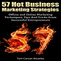 57 Hot Business Marketing Strategies: Offline and Online Marketing Techniques, Tips and Tricks from Successful Entrepreneurs (       UNABRIDGED) by Tom Corson-Knowles Narrated by Greg Zarcone