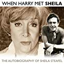 When Harry Met Sheila: The Autobiography of Sheila Steafel Audiobook by Sheila Steafel Narrated by Sheila Steafel