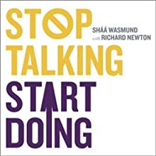Stop Talking Start Doing: Kick in the Pants in Six Parts Audiobook by Shaa Wasmund, Richard Newton Narrated by Imogen Church