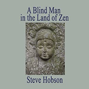A Blind Man in the Land of Zen | [Steve Hobson]