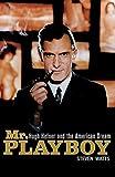 Mr Playboy: Hugh Hefner and the American Dream