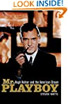 Mr Playboy: Hugh Hefner and the Ameri...