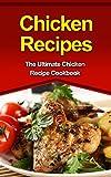 Chicken Recipes: The Ultimate Chicken Recipe Cookbook