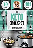 The Keto Diet Crock Pot Cookbook: 101 Delicious and Easy Slow Cooker Recipes for Weight Loss, Healing and Confidence on the Ketogenic Diet (Keotigenic Diet)