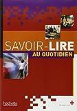 Savoir-lire au quotidien : Apprentissage de la lecture et de l'écriture en français