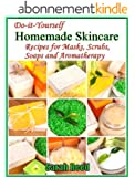 Do-it-Yourself Homemade Skincare: Recipes for Masks, Scrubs, Soaps and Aromatherapy (English Edition)