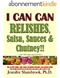 I CAN CAN RELISHES, Salsa, Sauces & Chutney!! How to make relishes, salsa, sauces, and chutney with quick, easy heirloom recipes from around the world ... Living Series Book 3) (English Edition)