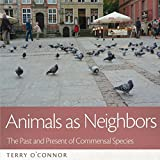 img - for Animals as Neighbors: The Past and Present of Commensal Animals (The Animal Turn) book / textbook / text book