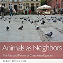 Animals as Neighbors: The Past and Present of Commensal Animals (The Animal Turn) Audiobook by Terry O'Connor Narrated by Andrea Emmes