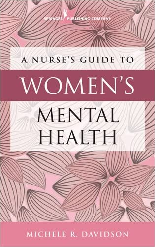 A Nurse's Guide to Women's Mental Health written by Michele R. Davidson PhD CNM CFN RN