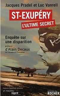 Saint-Exupéry, l'ultime secret : enquête sur une disparition, Pradel, Jacques