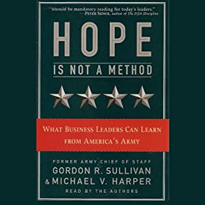 Hope Is Not a Method: What Business Leaders Can Learn from America's Army | [Gordon R. Sullivan, Michael V. Harper]