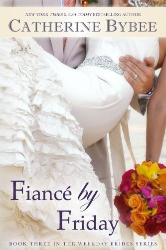 Fiancé by Friday (Weekday Brides Series) by Catherine Bybee