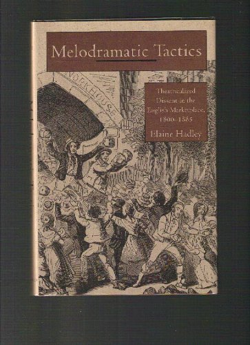 Image for Melodramatic Tactics: Theatricalized Dissent in the English Marketplace, 1800-1885