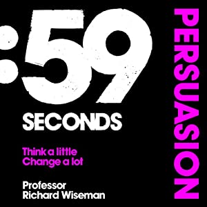 59 Seconds: Persuasion | [Richard Wiseman]