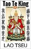 Tao Te King. Le livre de la voie et de la vertu (4 traductions + la troisi�me religion de la Chine-Lao Tseu, annot�)