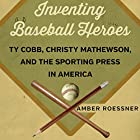 Inventing Baseball Heroes: Ty Cobb, Christy Mathewson, and the Sporting Press in America Hörbuch von Amber Roessner Gesprochen von: Pam Rossi
