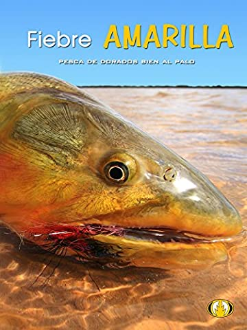 Fiebre Amarilla - Pesca de Dorados bien al palo