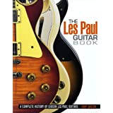 The Les Paul Guitar Book: A Complete History of Gibson Les Paul Guitarsby Tony Bacon