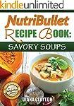 NutriBullet Recipe Book: Savory Soups...