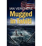 img - for { [ MUGGED IN TAHITI ] } Verchere, Ian ( AUTHOR ) Dec-01-2012 Paperback book / textbook / text book
