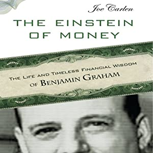 The Einstein of Money: The Life and Timeless Financial Wisdom of Benjamin Graham | [Joe Carlen]