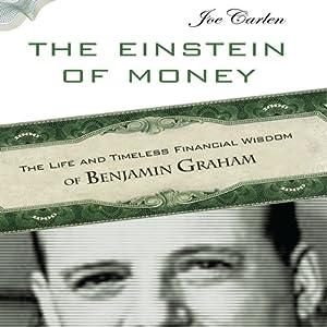 The Einstein of Money: The Life and Timeless Financial Wisdom of Benjamin Graham | [Joe Carlen]
