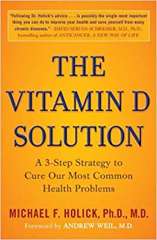The Vitamin D Solution: A 3-Step Strategy to Cure Our Most ...