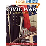 Warman's Civil War Collectibles Identification and Price Guide, 3rd Edition